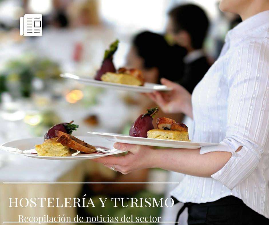 Hostelería y Turismo: Noticias relevantes del sector hostelero, hotelero y turístico español.